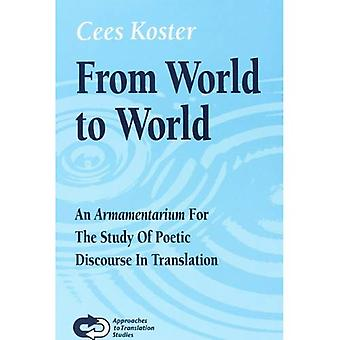 From World To World: An Armamentarium: An Armamentarium for the Study of Poetic Discourse in Translation (Approaches...