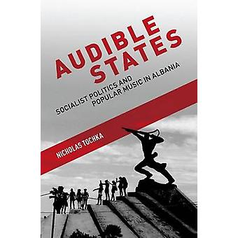 Audible States - Socialist Politics and Popular Music in Albania by Ni