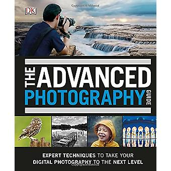 The Advanced Photography Guide - The Ultimate Step-by-Step Manual for