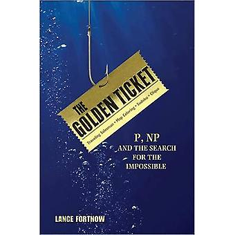 The Golden Ticket - P - NP - and the Search for the Impossible by Lanc