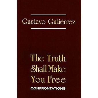 The Truth Shall Make You Free - Confrontations by Gustavo Gutierrez -