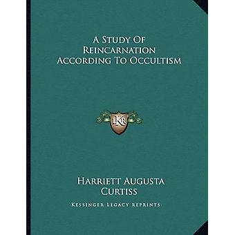 A Study of Reincarnation According to Occultism by Harriett Augusta C
