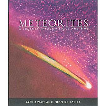 Meteorites - A Journey Through Space and Time by Alex Bevan - John R.d