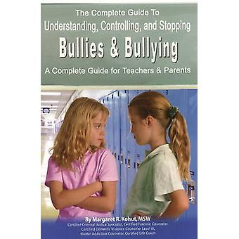 Complete Guide to Understanding - Controlling and Stopping Bullies an