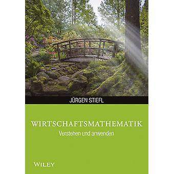 Wirtschaftsmathematik Anwenden und Verstehen by Jurgen Stiefl - 97835