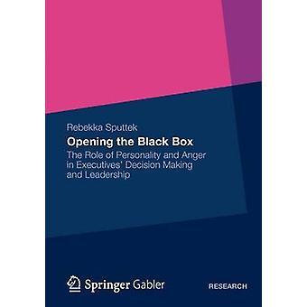 Öppna den svarta lådan rollen som personlighet och ilska i chefers beslutsfattande och ledarskap av Sputtek & Rebekka