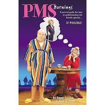 PMS Mornings A Survival Guide for Men in Understanding the by Ewing & Barb