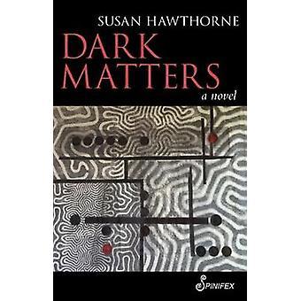 Dark Matters by Susan Hawthorne