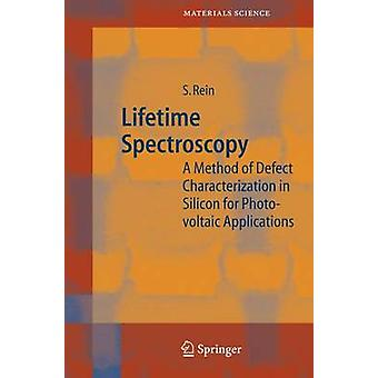 Lifetime Spectroscopy  A Method of Defect Characterization in Silicon for Photovoltaic Applications by Stefan Rein