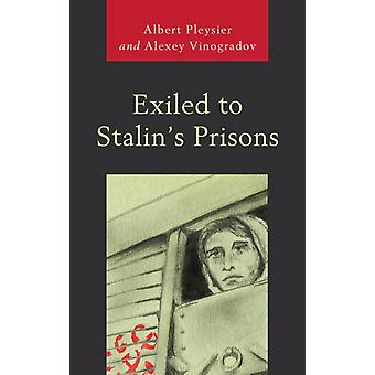 Exiled to Stalins Prisons by Albert Pleysier