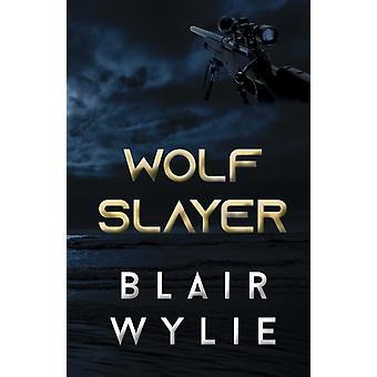 Wolf Slayer by Wylie & Blair