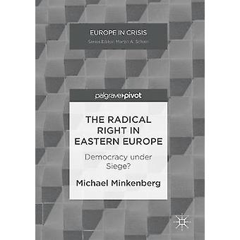 The Radical Right in Eastern Europe  Democracy under Siege by Minkenberg & Michael