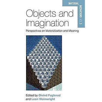 Objects and Imagination Perspectives on Materialization and Meaning by Fuglerud & ivind