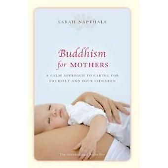 Buddhismen for mødre af Sarah Napthali - 9781742373775 bog