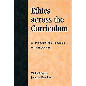 Ethics Across the Curriculum A PracticeBased Approach by Boylan