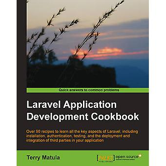 Laravel Application Development Cookbook by Matula & Terry