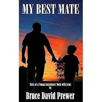 My Best Mate Tales of a Young Australians Walk with Jesus by Prewer & Bruce David