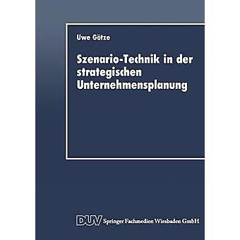SzenarioTechnik in der strategischen Unternehmensplanung by Gtze & Uwe