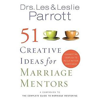 51 Creative Ideas for Marriage Mentors Connecting Couples to Build Better Marriages by Parrott & Les