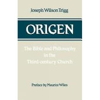 Origen The Bible and Philosophy in the ThirdCentury Church by Trigg & Joseph Wilson