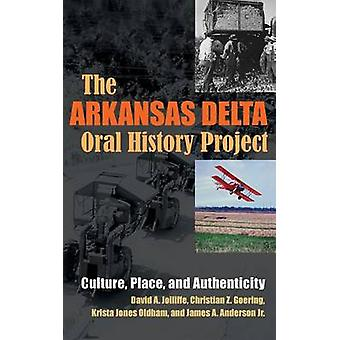 Arkansas Delta Oral History Project Culture Place and Authenticity by Jolliffe & David A