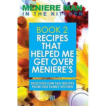Meniere Man In The Kitchen. Book 2 Recipes That Helped Me Get Over Menieres. Delicious Low Salt Recipes From Our Family Kitchen. by Man & Meniere