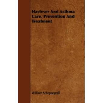 Hayfever and Asthma Care Prevention and Treatment by Scheppegrell & William