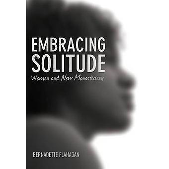 Embracing Solitude by Flanagan & Bernadette