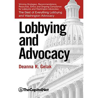 Lobbying and Advocacy Winning Strategies Resources Recommendations Ethics and Ongoing Compliance for Lobbyists and Washington Advocates by Gelak & Deanna