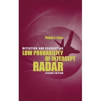 Detecting and Classifying Low Probability of Intercept Radar  2nd ed. by Pace & Phillip E.