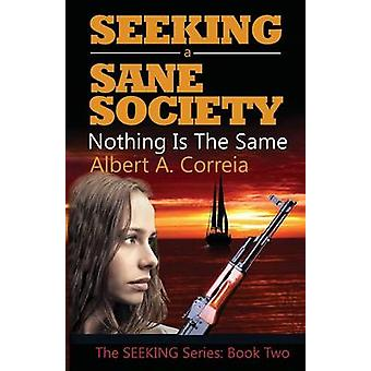 Seeking a Sane Society Nothing is the Same by Correia & Albert A