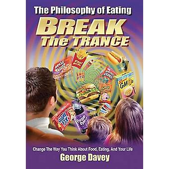 The Philosophy of Eating Break the Trance by Davey & George