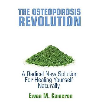 The Osteoporosis Revolution  A Radical Program For Healing Yourself Naturally by Cameron & Ewan M.