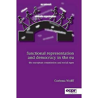 Functional Representation and Democracy in the EU The European Commission and Social NGOs by Wolff & Corinna