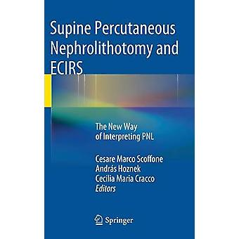 Supine Percutaneous Nephrolithotomy and ECIRS by Edited by ANDRAS HOZNEK & Edited by Cesare Marco Scoffone & Edited by Cecilia Maria Cracco