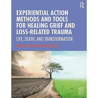 Experiential Action Methods and Tools for Healing Grief and by Lusijah Sutherland Darrow