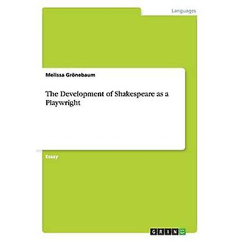 The Development of Shakespeare as a Playwright by Melissa Gronebaum -