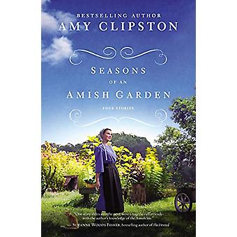 Seasons of an Amish Garden - Four Stories by Amy Clipston - 9780310360