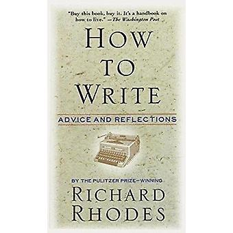 How to Write - Advice and Reflections by Richard Rhodes - 978068814948