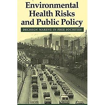 Environmental Health Risks and Public Policy - Decision Making in Free