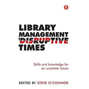 Library Management in Disruptive Times - Skills and Knowledge for an U