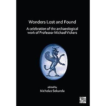 Wonders Lost and Found - A celebration of the archaeological work of P