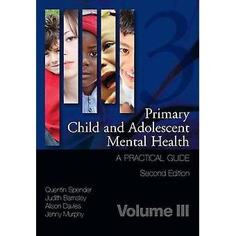 Primary Child and Adolescent Mental Health - A Practical Guide - v. 3 b