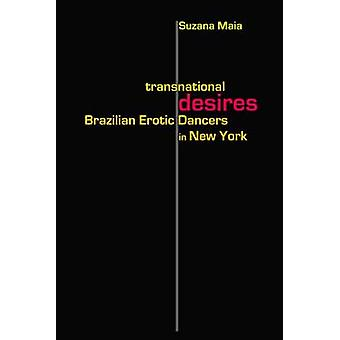 Transnational Desires - Brazilian Erotic Dancers in New York by Suzana
