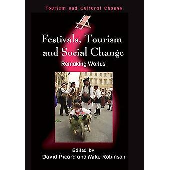 Festivals - Tourism and Social Change - Remaking Worlds by Dr. David P
