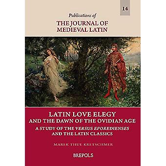 Latin Love Elegy and the Dawn of the Ovidian Age - A Study of the Vers