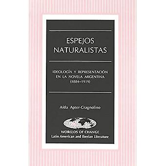 Espejos Naturalistas: Ideologia y Representacion nl la Novela Argentinië (1884-1919) (Wor (L) Ds of Change: Latijn...