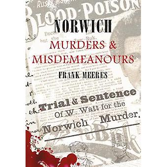 Norwich Murders and Misdemeanours by Frank Meeres - 9781848684577 Book