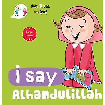I Say Alhamdulillah by Noor H. Dee - 9780860376385 Book