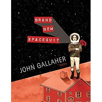 Brand New Spacesuit by John Gallaher - 9781950774036 Book